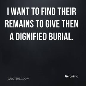 Geronimo I want to find their remains to give then a dignified