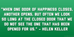"... we do not see the one that has been opened for us."" – Helen Keller"