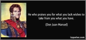 what you lack wishes to take from you what you have Don Juan Manuel