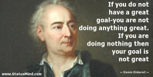 ... then your goal is not great - Denis Diderot Quotes - StatusMind.com