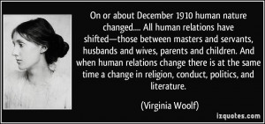 On or about December 1910 human nature changed.... All human relations ...