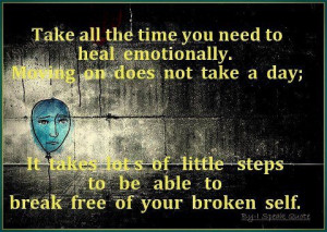 Take All The Time You Need To HealEmotionally. Moving On Does Not Take ...