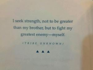 To fight my greatest enemy-myself