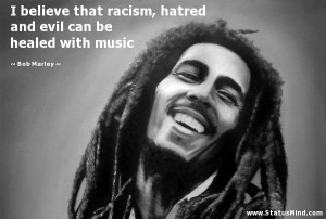 racism, hatred and evil can be healed with music - Bob Marley Quotes ...
