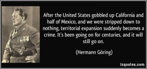 ... going on for centuries, and it will still go on. - Hermann Göring
