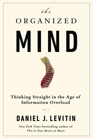 The Organized Mind: Thinking Straight In The Age Of Information ...