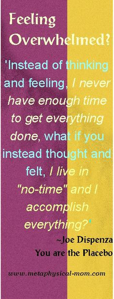 Feeling Overwhelmed? Quote from Joe Dispenza's awesome book,