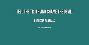quote-Francois-Rabelais-tell-the-truth-and-shame-the-devil-137525_2 ...