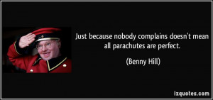 Just because nobody complains doesn't mean all parachutes are perfect ...