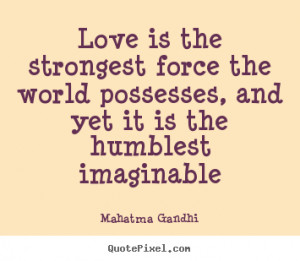 Customize picture quotes about love - Love is the strongest force the ...
