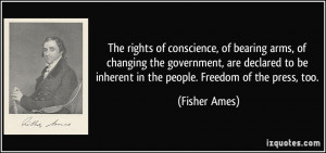 The rights of conscience, of bearing arms, of changing the government ...