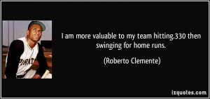 am more valuable to my team hitting.330 then swinging for home runs ...