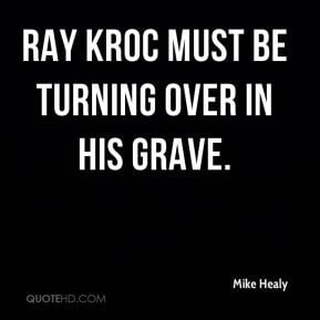 Mike Healy - Ray Kroc must be turning over in his grave.