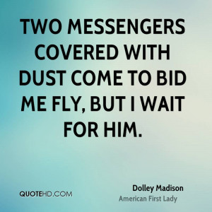 Two messengers covered with dust come to bid me fly, but I wait for ...