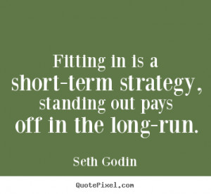 Quotes about success - Fitting in is a short-term strategy, standing ...