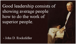 Good Leadership Consists Of Showing Average People How To Do The Work ...