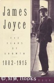 James Joyce: The Years of Growth, 1882-1915: A Biography
