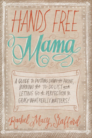 Hands Free Mama Book by Rachel Macy Stafford