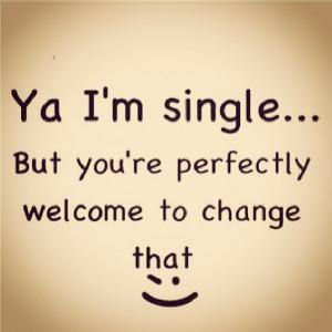 Ya I'm single