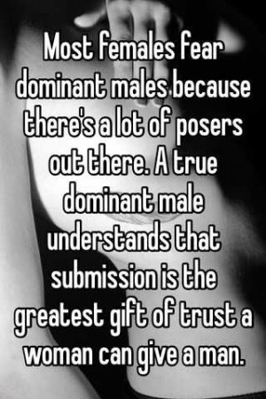 Most females fear dominant males because there's a lot of posers out ...
