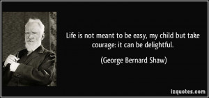 Life is not meant to be easy, my child but take courage: it can be ...