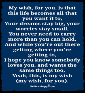 ... my wish (my wish, for you). ~ Rascal Flatts Source: http://www