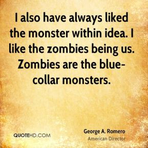 george-a-romero-george-a-romero-i-also-have-always-liked-the-monster ...
