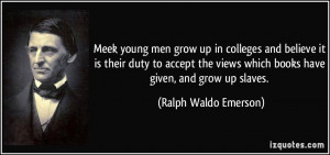 Meek young men grow up in colleges and believe it is their duty to ...