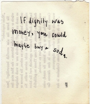If dignity was money, you could maybe buy a soda.