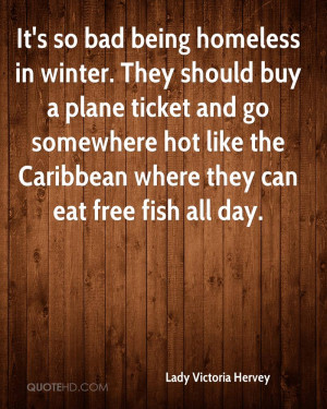 It's so bad being homeless in winter. They should buy a plane ticket ...