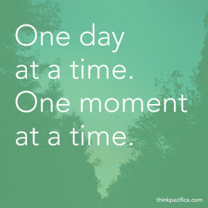 Anxiety Quote 2: One day at a time. One moment at a time.