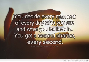every moment of every day who you are and what you believe in you ...