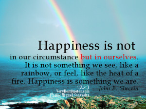 Happy Life Quotes - Happiness is not in our circumstance but in ...