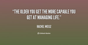 The older you get the more capable you get at managing life.""