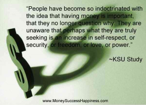 ... That Having Money Is Imporant., That They No Longer Question Why