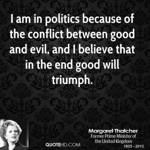 am in politics because of the conflict between good and evil, and I ...
