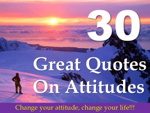30 Great Quotes On Attitude!!!