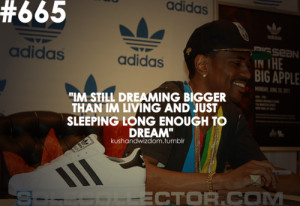 quotes about dreaming big. Tagged as: kushandwizdom, big sean, quote ...
