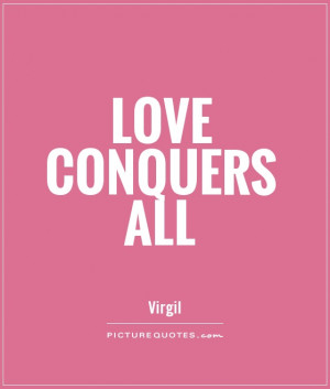 Quotes Famous Love Quotes Love Conquers All Quotes Conquer Quotes ...