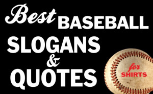 The Best Baseball Slogans and Quotes for T-Shirts