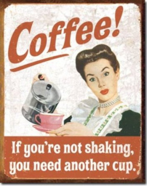 Coffee If You're Not Shaking You Need Another Cup Retro Vintage Sign ...