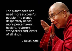 ... restorers, storytellers, and lovers of all kinds. – The Dalai Lama