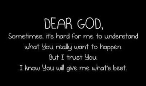 Dear God, Sometimes It's Hard For Me To Understand What You Really ...