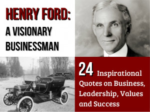 Henry Ford – A Visionary Businessman: 24 Inspirational Quotes on ...