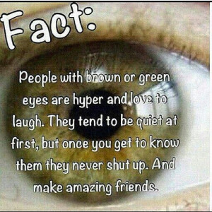 people with brown/green eyes!! This totally describes me! :)