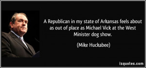 ... place as Michael Vick at the West Minister dog show. - Mike Huckabee
