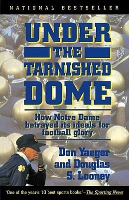 Under The Tarnished Dome: How Notre Dame Betrayd Ideals For Football ...
