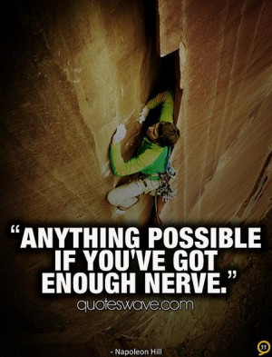 Anything possible if you've got enough nerve.