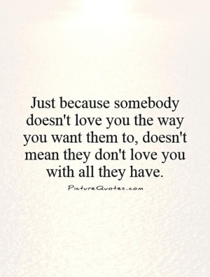 just-because-somebody-doesnt-love-you-the-way-you-want-them-to-doesnt ...