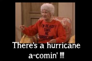 Sophia Petrillo. There's a Hurricane a comin!